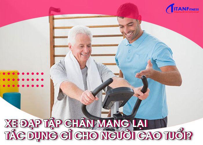 Xe đạp tập chân mang lại tác dụng gì cho người cao tuổi?